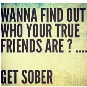 find out who your true friends are? GET SOBERTrue Friends, Quotes ...