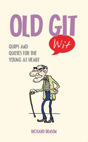 old git wit quips and quotes for the young at heart author richard ...