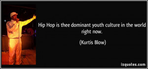 Hip Hop is thee dominant youth culture in the world right now ...