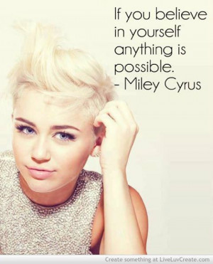 ... in yourself anything is possible. #Miley #Cyrus #quote #inspiring