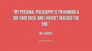 My personal philosophy is I'm running a 100-yard dash, and I haven't ...