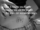 hope it haunts you forever knowing you are the reason for scars on ...