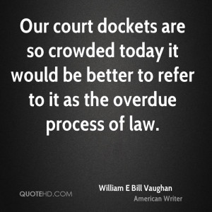 Our court dockets are so crowded today it would be better to refer to ...