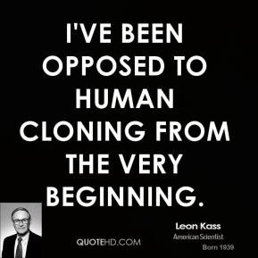 leon-kass-educator-quote-ive-been-opposed-to-human-cloning-from-the ...
