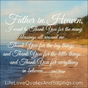 Father in Heaven, I want to Thank You for the many blessings all ...