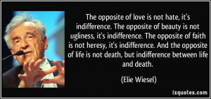 ... is not death, but indifference between life and death. - Elie Wiesel
