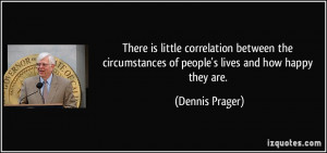 ... of people's lives and how happy they are. - Dennis Prager