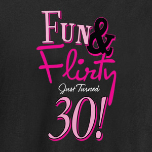 fun flirty 30 t shirt and sweatshirt our fun flirty just turned 30 t ...