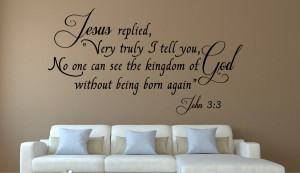 John 3:3 Jesus repllied...Christian Wall Decal Quotes