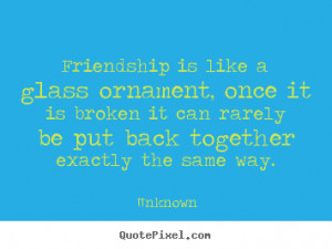 Friendship Quotes Like Broken Glass