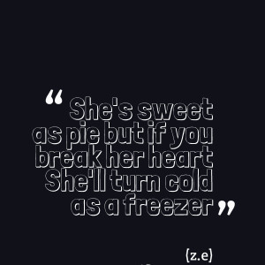 Quotes Picture: she's sweet as pie but if you break her heart she'll ...