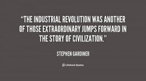 The Industrial Revolution was another of those extraordinary jumps ...