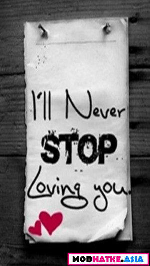 ll Never Stop Loving You ~ Missing You Quote