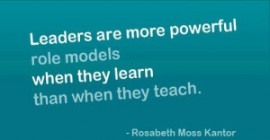 ... powerful role models when they learn than when they teach leadership