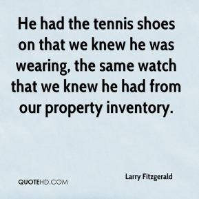 Larry Fitzgerald - He had the tennis shoes on that we knew he was ...