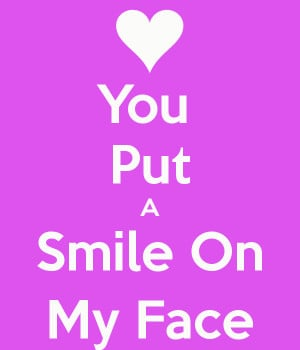 You Put A Smile On My Face