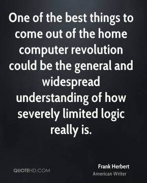... understanding of how severely limited logic really is. - Frank Herbert
