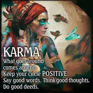 Karma quote - What goes around comes around ....