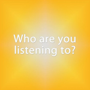 ... It's important to have selective hearing. Who are you listening to