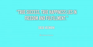 """True success, true happiness lies in freedom and fulfillment."""""""