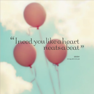 Quotes Picture: i need you like a heart neats a beat