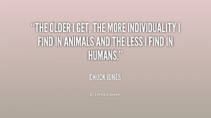 The older I get, the more individuality I find in animals and the less ...