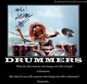 Drummers – What do call someone who hangs out with a band? A drummer ...