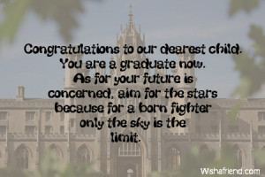 Congratulations to our dearest child. You are a graduate now. As for ...