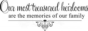 Family Quotes - Treasured Heirlooms