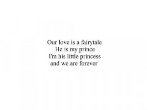 ... fairy tale. He is my prince, I'm his princess and we are forever