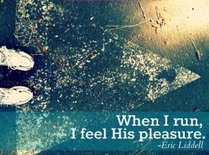 ... He also made me fast. When I run, I feel His pleasure.