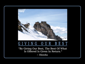 By Giving Our Best, The Best Of What Is Offered Is Given In Return ...