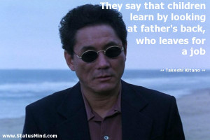 ... back, who leaves for a job - Takeshi Kitano Quotes - StatusMind.com