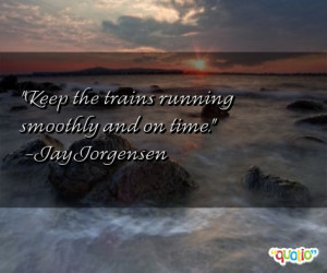 Keep the trains running smoothly and on time .