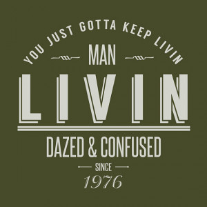Dazed and Confused - Wooderson 'LIVIN' Movie Quote T-shirt