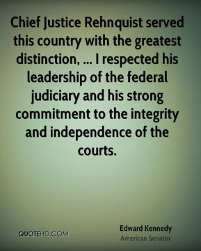 Edward Kennedy - Chief Justice Rehnquist served this country with the ...