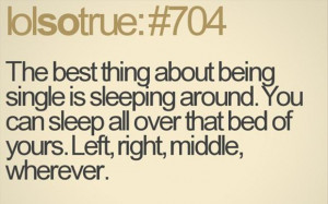 fun thing about being single, you can sleep around, funny quotes