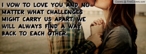 vow to love you and no matter what challenges might carry us apart ...