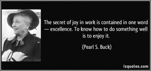 The secret of joy in work is contained in one word — excellence. To ...
