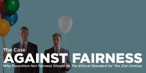 The Case Against Fairness: Why Favoritism, Not Fairness, Should be The ...