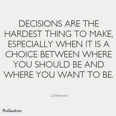 Are The Hardest Thing To Make, Especially When It Is A Choice ...