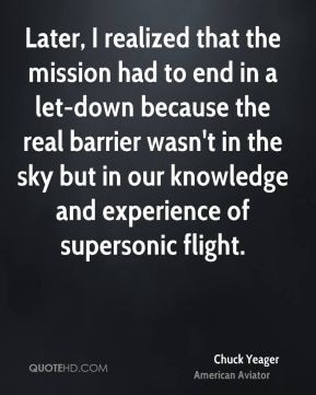Chuck Yeager - Later, I realized that the mission had to end in a let ...
