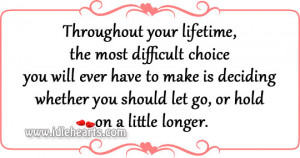 Throughout your lifetime, the most difficult choice you will ever have ...