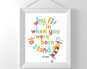Dr. Seuss, Why fit in when you were born to stand out? Quote, 8x10 ...
