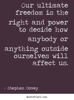 ... right and power to decide.. Stephen Covey good inspirational quotes