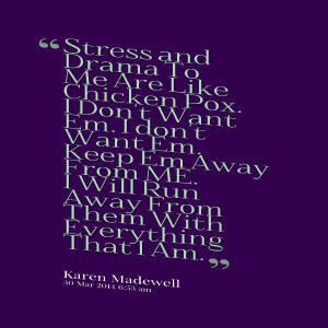 Quotes Picture: stress and drama to me are like chicken pox i don't ...
