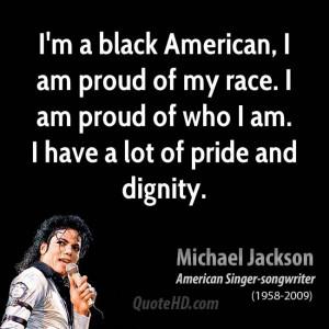 black American, I am proud of my race. I am proud of who I am. I ...