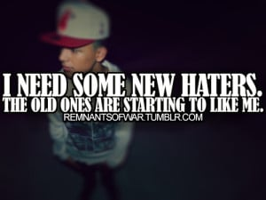need some new haters. The old ones are starting to like me.