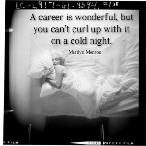 career is wonderful, but you can't curl up with it on a cold night.