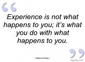 experience is not what happens to you aldous huxley